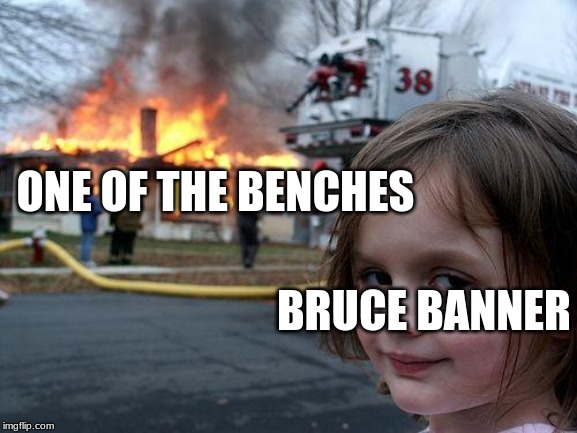Disaster Girl Meme | ONE OF THE BENCHES BRUCE BANNER | image tagged in memes,disaster girl | made w/ Imgflip meme maker