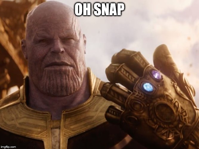 Thanos Smile | OH SNAP | image tagged in thanos smile | made w/ Imgflip meme maker