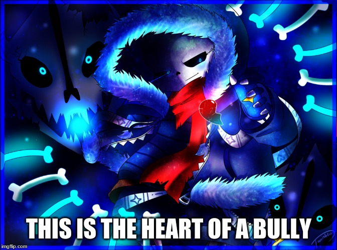 sans fights | THIS IS THE HEART OF A BULLY | image tagged in video games | made w/ Imgflip meme maker