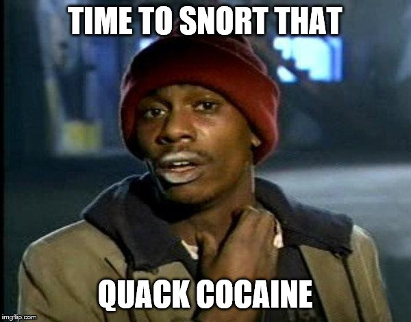 dave chappelle | TIME TO SNORT THAT QUACK COCAINE | image tagged in dave chappelle | made w/ Imgflip meme maker