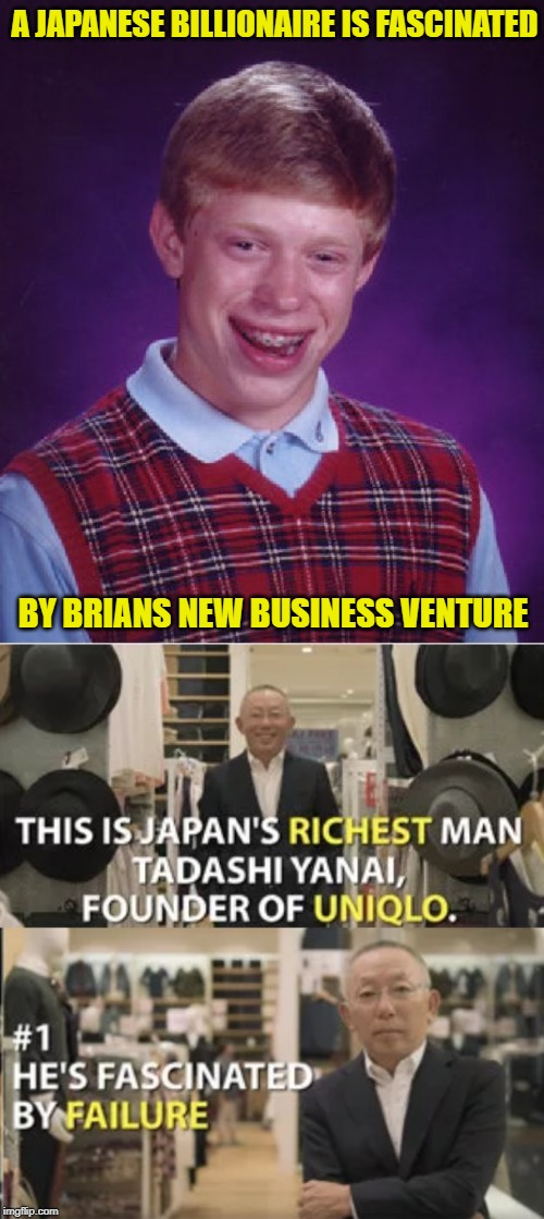 And just when he thought he had a backer | A JAPANESE BILLIONAIRE IS FASCINATED BY BRIANS NEW BUSINESS VENTURE | image tagged in memes,bad luck brian,japanese,billionaire,fascinating,good times | made w/ Imgflip meme maker