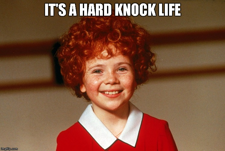 Little Orphan Annie | IT'S A HARD KNOCK LIFE | image tagged in little orphan annie | made w/ Imgflip meme maker
