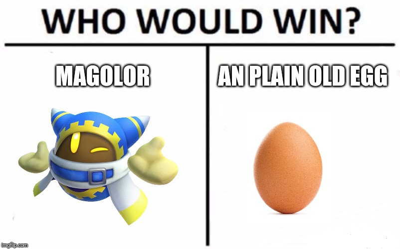 Who Would Win? | MAGOLOR AN PLAIN OLD EGG | image tagged in memes,who would win,magolor,egg | made w/ Imgflip meme maker