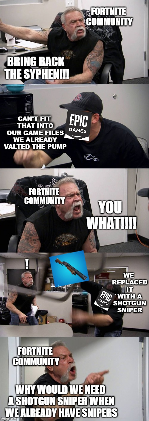 Season 9 DRAMA | BRING BACK THE SYPHEN!!! CAN'T FIT THAT INTO OUR GAME FILES WE ALREADY VALTED THE PUMP YOU WHAT!!!! WE REPLACED IT WITH A SHOTGUN SNIPER WHY | image tagged in memes,american chopper argument,fortnite,pump shotgun,epic games,season 9 | made w/ Imgflip meme maker