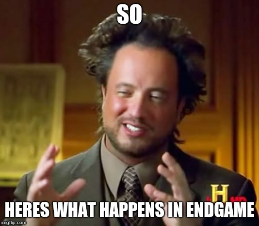 Ancient Aliens Meme | SO HERES WHAT HAPPENS IN ENDGAME | image tagged in memes,ancient aliens | made w/ Imgflip meme maker
