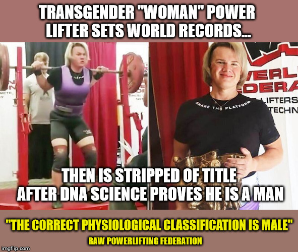 "Science and Common Sense Prevail | TRANSGENDER ""WOMAN"" POWER LIFTER SETS WORLD RECORDS... THEN IS STRIPPED OF TITLE AFTER DNA SCIENCE PROVES HE IS A MAN ""THE CORRECT PHYSIOLOG 