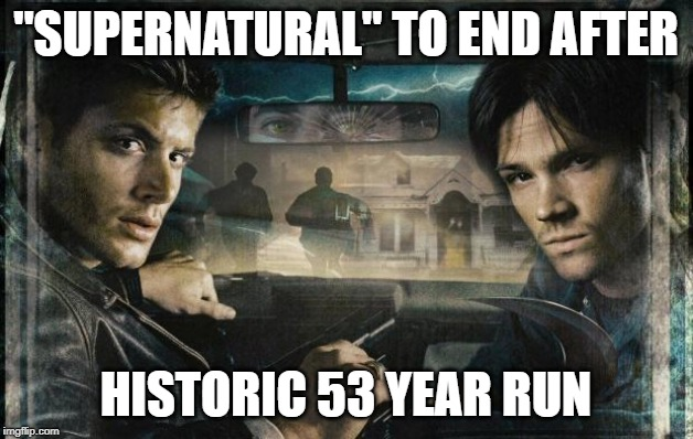 "Unnatural | ""SUPERNATURAL"" TO END AFTER HISTORIC 53 YEAR RUN 