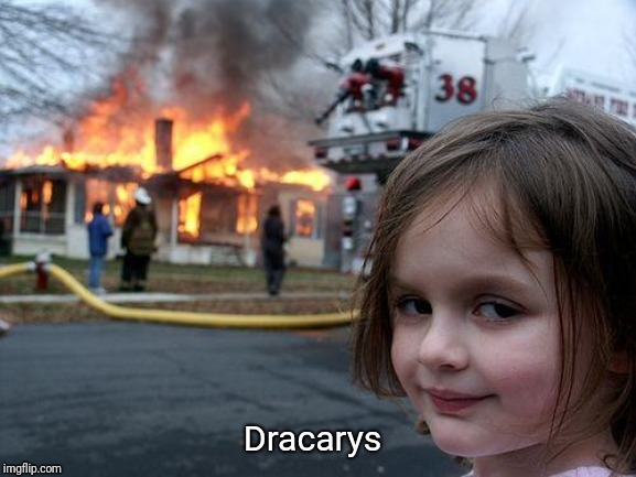 Dracarys | image tagged in memes,disaster girl | made w/ Imgflip meme maker