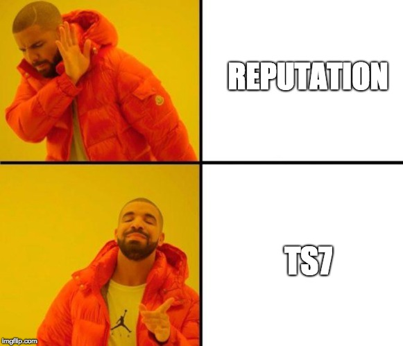 REPUTATION TS7 | image tagged in meme,taylor swift,ts7,reputation | made w/ Imgflip meme maker