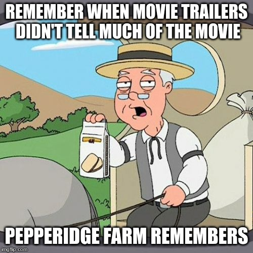 Pepperidge Farm Remembers | REMEMBER WHEN MOVIE TRAILERS DIDN'T TELL MUCH OF THE MOVIE PEPPERIDGE FARM REMEMBERS | image tagged in memes,pepperidge farm remembers | made w/ Imgflip meme maker