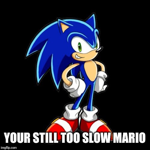 Youre Too Slow Sonic Meme | YOUR STILL TOO SLOW MARIO | image tagged in memes,youre too slow sonic | made w/ Imgflip meme maker