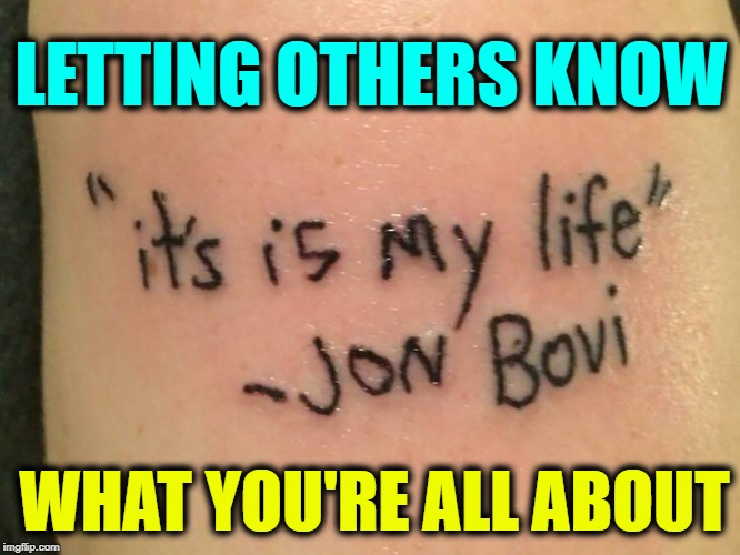 Caution: Drinking While Tattooing May Lead to Permanent Regerts | LETTING OTHERS KNOW WHAT YOU'RE ALL ABOUT | image tagged in vince vance,tattoos,bad tattoos,jon bon jovi,its or it's,finding yourself | made w/ Imgflip meme maker