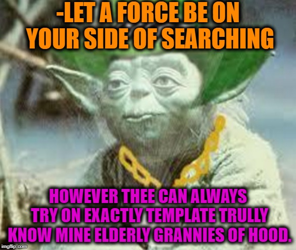 -LET A FORCE BE ON YOUR SIDE OF SEARCHING HOWEVER THEE CAN ALWAYS TRY ON EXACTLY TEMPLATE TRULLY KNOW MINE ELDERLY GRANNIES OF HOOD. | made w/ Imgflip meme maker