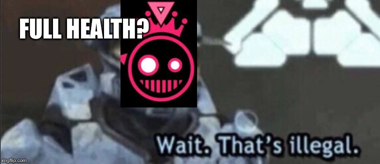 Wait that's illegal | FULL HEALTH? | image tagged in wait thats illegal | made w/ Imgflip meme maker