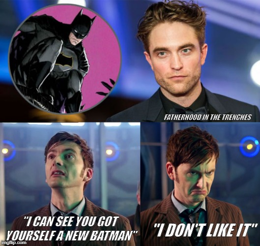 "I Don't Like It | ""I CAN SEE YOU GOT YOURSELF A NEW BATMAN"" ""I DON'T LIKE IT"" FATHERHOOD IN THE TRENCHES 