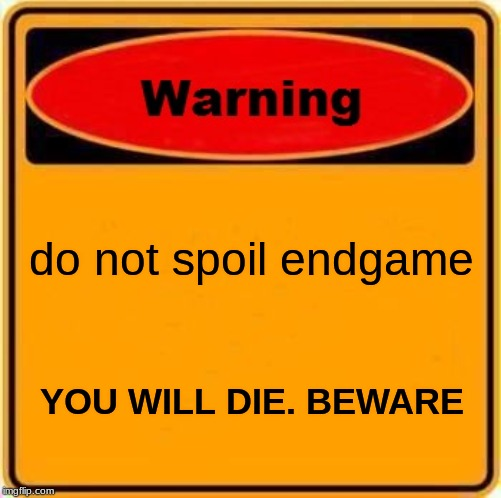 Warning Sign | do not spoil endgame YOU WILL DIE. BEWARE | image tagged in memes,warning sign | made w/ Imgflip meme maker