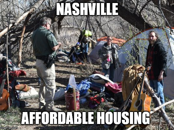 NASHVILLE AFFORDABLE HOUSING | image tagged in political,nashville,poor people | made w/ Imgflip meme maker