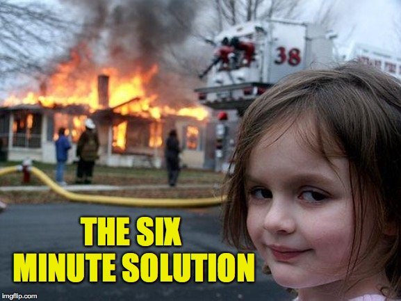 Disaster Girl Meme | THE SIX MINUTE SOLUTION | image tagged in memes,disaster girl | made w/ Imgflip meme maker
