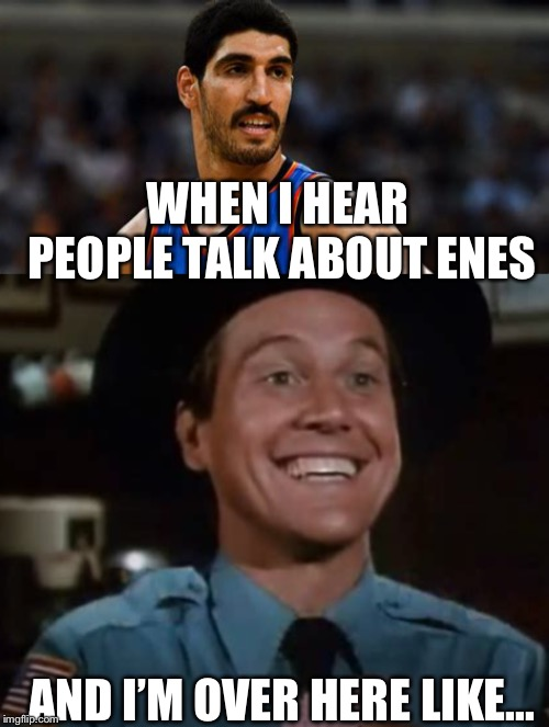 Enes? or Enos? | WHEN I HEAR PEOPLE TALK ABOUT ENES AND I'M OVER HERE LIKE... | image tagged in enes,enos,enes kanter,dukes of hazzard,memes | made w/ Imgflip meme maker