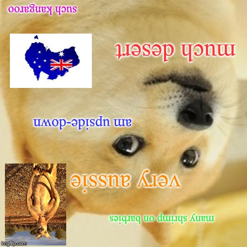 Doge is an Aussie now. | such kangaroo much desert many shrimp on barbies am upside-down very aussie | image tagged in memes,doge,australia,upside-down,funny,australians | made w/ Imgflip meme maker