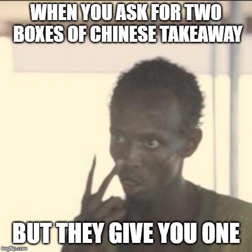 Look At Me | WHEN YOU ASK FOR TWO BOXES OF CHINESE TAKEAWAY BUT THEY GIVE YOU ONE | image tagged in memes,look at me | made w/ Imgflip meme maker