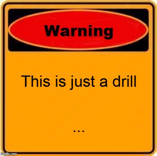 Fake warning | This is just a drill ... | image tagged in memes,warning sign | made w/ Imgflip meme maker