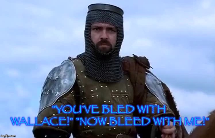 "Robert the Bruce | ""YOU'VE BLED WITH WALLACE!"" ""NOW BLEED WITH ME!"" 