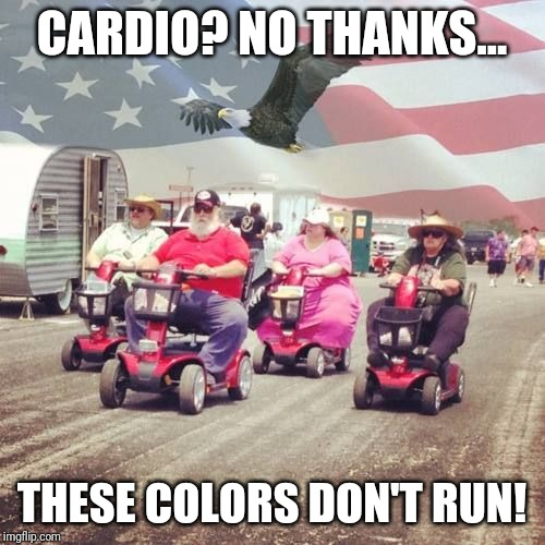 These colors don't run! | CARDIO? NO THANKS... THESE COLORS DON'T RUN! | image tagged in these colors don't run | made w/ Imgflip meme maker