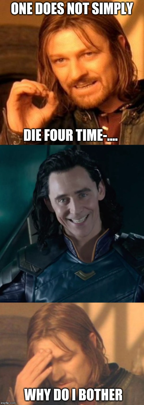 ONE DOES NOT SIMPLY; DIE FOUR TIME-.... WHY DO I BOTHER | image tagged in lotr square base | made w/ Imgflip meme maker