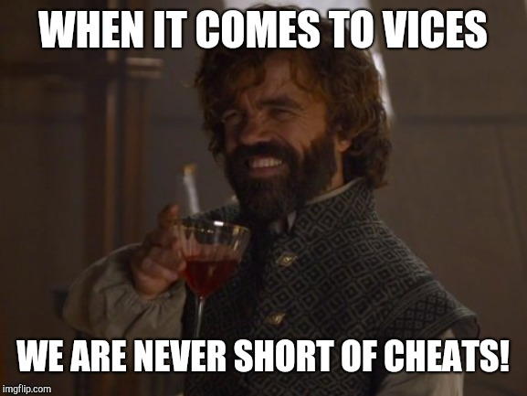 Game of Thrones Laugh | WHEN IT COMES TO VICES WE ARE NEVER SHORT OF CHEATS! | image tagged in game of thrones laugh | made w/ Imgflip meme maker