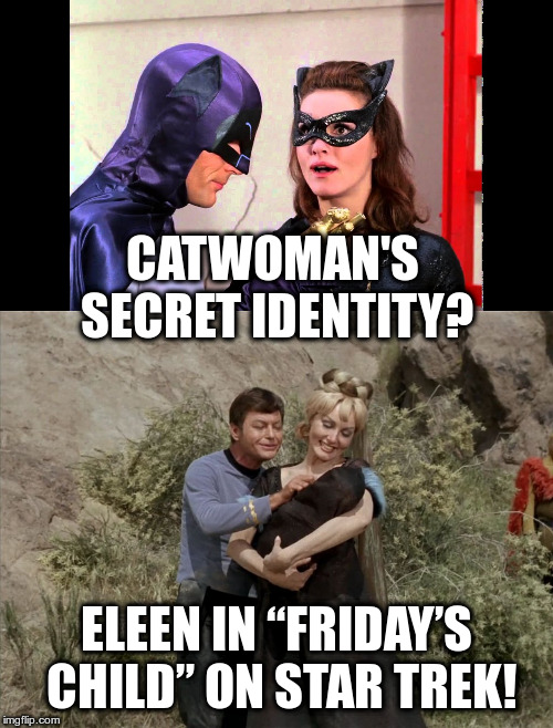 "Weird Batman / Star Trek crossovers | CATWOMAN'S SECRET IDENTITY? ELEEN IN ""FRIDAY'S CHILD"" ON STAR TREK! 