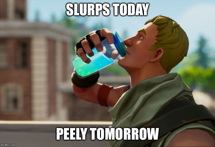 Fortnite the frog | SLURPS TODAY PEELY TOMORROW | image tagged in fortnite the frog | made w/ Imgflip meme maker