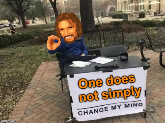 Change My Mind | One does not simply | image tagged in memes,one does not simply,change my mind,combo,simples,giveuahint | made w/ Imgflip meme maker