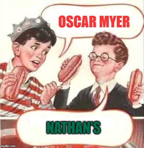 Which taste better? |  OSCAR MYER; NATHAN'S | image tagged in two wieners,brand | made w/ Imgflip meme maker