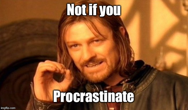 One Does Not Simply Meme | Not if you Procrastinate | image tagged in memes,one does not simply | made w/ Imgflip meme maker