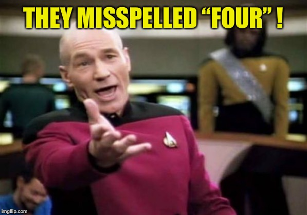 "Picard Wtf Meme | THEY MISSPELLED ""FOUR"" ! 