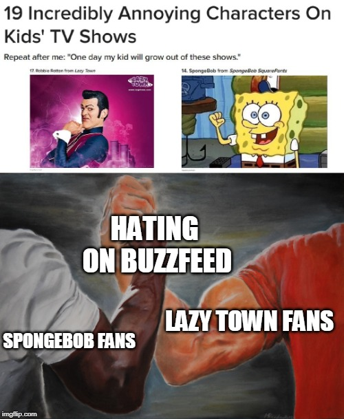 HATING ON BUZZFEED; SPONGEBOB FANS; LAZY TOWN FANS | image tagged in memes,epic handshake,buzzfeed,lazytown,spongebob | made w/ Imgflip meme maker