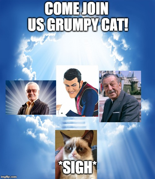 Heaven |  COME JOIN US GRUMPY CAT! *SIGH* | image tagged in heaven | made w/ Imgflip meme maker