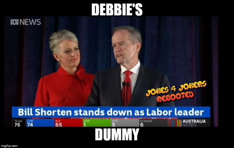 Debbie's Dummy | DEBBIE'S DUMMY | image tagged in bill shorten,debbie shorten,defeat,australia,vote,labour party | made w/ Imgflip meme maker