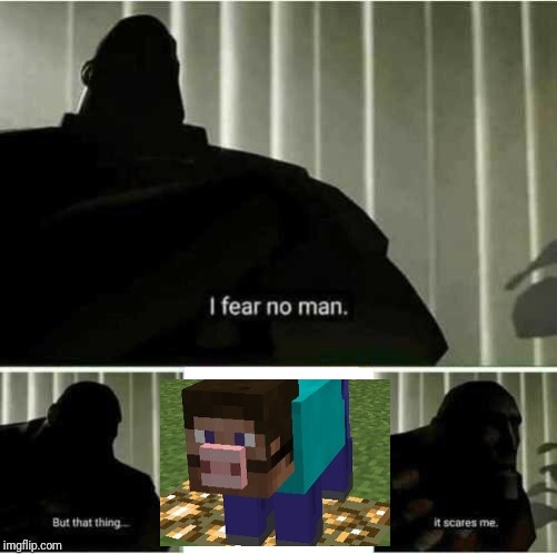 I fear no man | image tagged in i fear no man,minecraft,memes | made w/ Imgflip meme maker