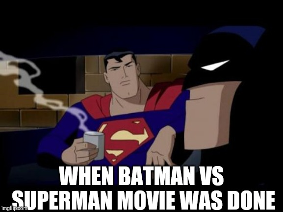 Batman And Superman Meme |  WHEN BATMAN VS SUPERMAN MOVIE WAS DONE | image tagged in memes,batman and superman | made w/ Imgflip meme maker
