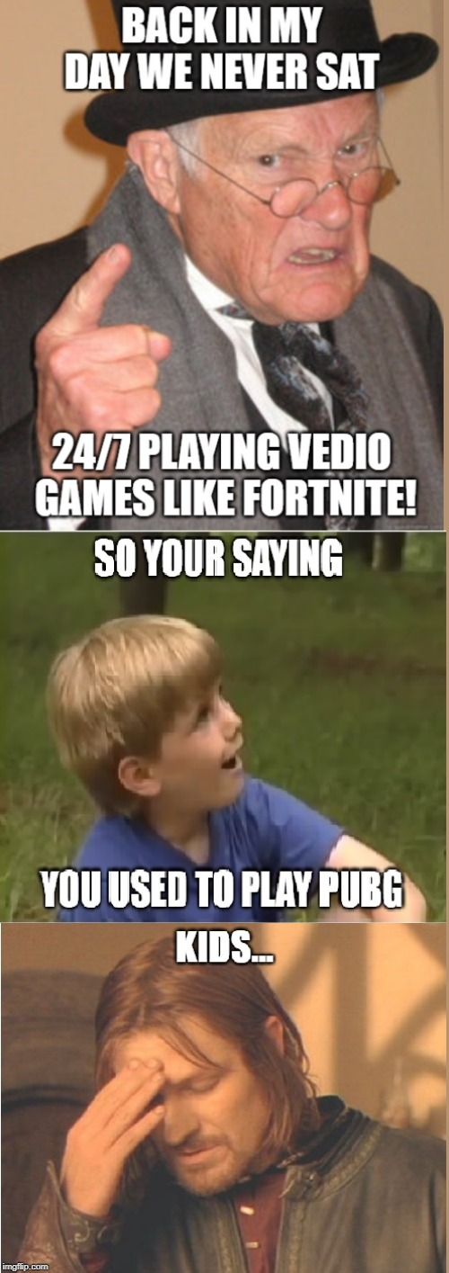 Kids... | image tagged in back in my day,24,7,fortnite,pubg,kids | made w/ Imgflip meme maker
