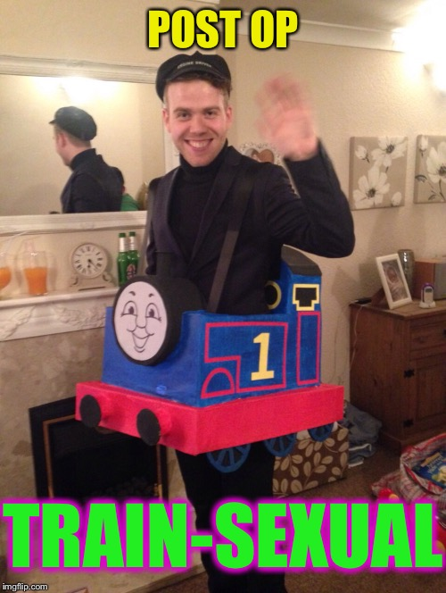 Looks chuff chuff chuffed with himself. | POST OP TRAIN-SEXUAL | image tagged in trains,transsexual,thomas the tank engine,lgbtq,funny memes | made w/ Imgflip meme maker
