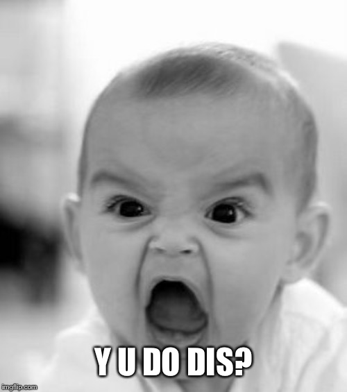 Angry Baby Meme | Y U DO DIS? | image tagged in memes,angry baby | made w/ Imgflip meme maker