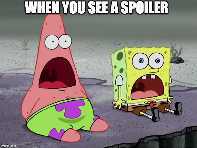 Spoiler | WHEN YOU SEE A SPOILER | image tagged in spongebob,memes,funny memes,spoilers,shocked | made w/ Imgflip meme maker