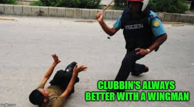 CLUBBIN'S ALWAYS BETTER WITH A WINGMAN | made w/ Imgflip meme maker