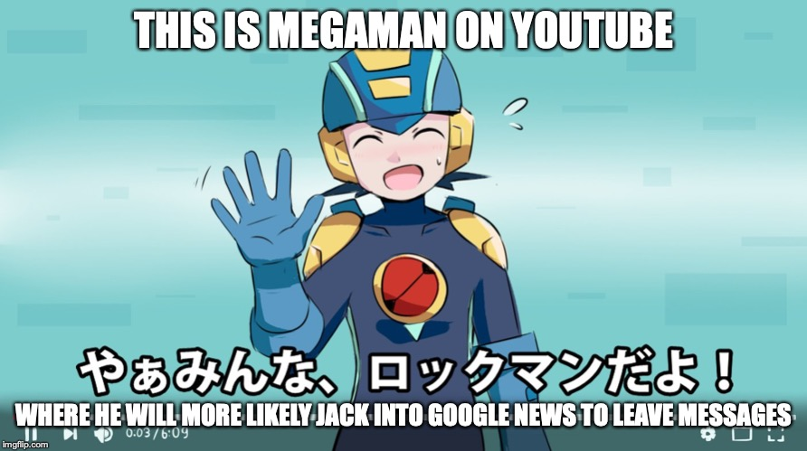 Megaman.exe on YouTube | THIS IS MEGAMAN ON YOUTUBE WHERE HE WILL MORE LIKELY JACK INTO GOOGLE NEWS TO LEAVE MESSAGES | image tagged in youtube,megaman nt warrior,megaman,memes | made w/ Imgflip meme maker