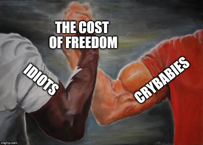 Epic Handshake | CRYBABIES IDIOTS THE COST OF FREEDOM | image tagged in epic handshake,the cost of freedom,crybabies,idiots,crybaby,idiot | made w/ Imgflip meme maker
