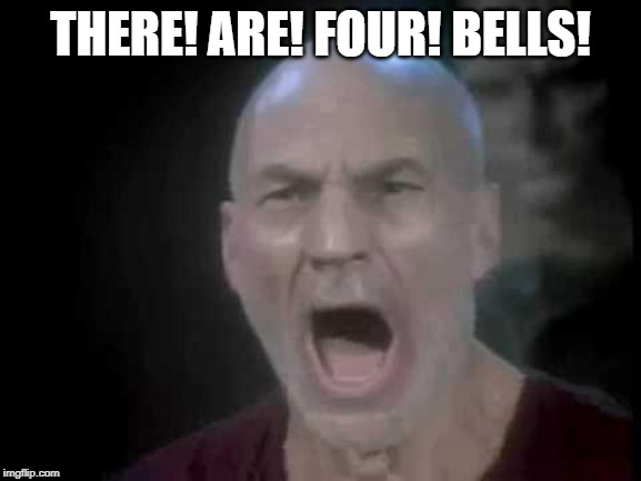 Picard Four Lights | THERE! ARE! FOUR! BELLS! | image tagged in picard four lights | made w/ Imgflip meme maker