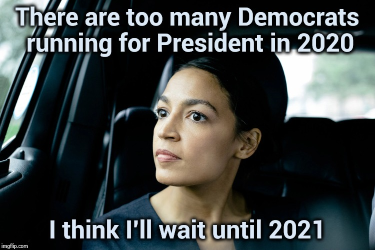 The last thought she had in her head died of loneliness | There are too many Democrats running for President in 2020 I think I'll wait until 2021 | image tagged in alexandria ocasio-cortez,genius,mind trick,iq,zero | made w/ Imgflip meme maker